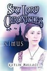 Sky Lord Chronicles: Ximus by Katlin Wallace (Paperback / softback, 2009)