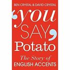 You Say Potato: The Story of English Accents by Ben Crystal, David Crystal (Paperback, 2015)