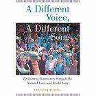 A Different Voice, a Different Song: Reclaiming Community Through the Natural Voice and World Song by Caroline Bithell (Paperback, 2014)