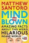 Mind = Blown: Amazing Facts about This Weird, Hilarious, Insane World by Matthew Santoro (Paperback / softback, 2016)
