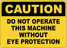 Osha Caution Do Not Operate Machine Without Eye Adhesive Vinyl Sign Decal