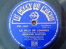 78 rpm- GERMAINE MONTERO - la fille de Londres - LE CHANT DU MONDE PM 1607
