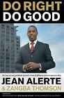 Do Right, Do Good: An Easy-To-Use Guidebook Towards Vision Fulfillment and Entrepreneurship by Jean Alerte (Paperback / softback, 2012)