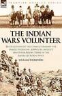 The Indian Wars Volunteer: Recollections of the Conflict Against the Snakes, Shoshone, Bannocks, Modocs and Other Native Tribes of the American North West by William Thompson (Paperback / softback, 2008)