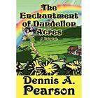 The Enchantment of Dandelion Acres 9781456041526 Paperback P H