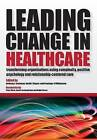 Leading Change in Healthcare: Transforming Organizations Using Complexity, Positive Psychology and Relationship-Centered Care by David J. Sluyter, Anthony L. Suchman, Penelope R. Williamson (Paperback, 2011)