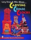 Carving Comic Clocks by Mike Altman, Larry Green (Paperback, 1999)