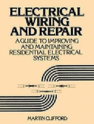 Electrical Wiring and Repair : A Guide to Improving and Maintaining Residential