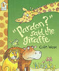 Pardon, Said Giraffe by Colin West (Paperback, 2001)
