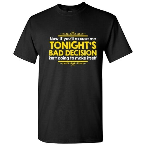 Tonights Bad Decision Sarcastic Cool Graphic Gift Idea Adult Humor Funny T Shirt