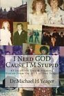 I Need God Cause I'm Stupid by Dr Michael H Yeager (Paperback / softback, 2014)
