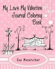 My Love My Valentine Journal Coloring Book by Sue Messruther (Paperback / softback, 2016)