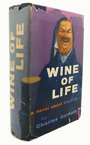 Charles Gorham WINE OF LIFE :  A Novel about Balzac 1st Edition 1st Printing