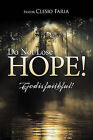 Do Not Lose Hope!: God is Faithful! by Pastor Clesio Faria (Hardback, 2010)