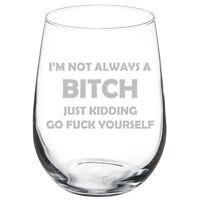 I'm Not Always A Bitch Just Kidding Funny 10oz / 20oz / Stemless Wine Glass
