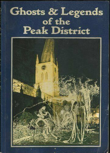 Ghosts and Legends of the Peak District By David Clarke