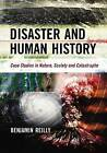 Disaster and Human History: Case Studies in Nature, Society and Catastrophe by Benjamin Reilly (Paperback, 2009)