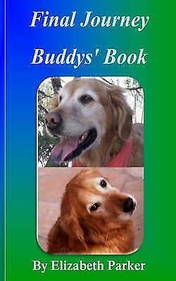 1 of 1 - NEW Final Journey: Buddys' Book by Elizabeth Parker