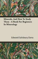 Minerals, and How to Study Them - a Book for Beginners in Mineralogy by...