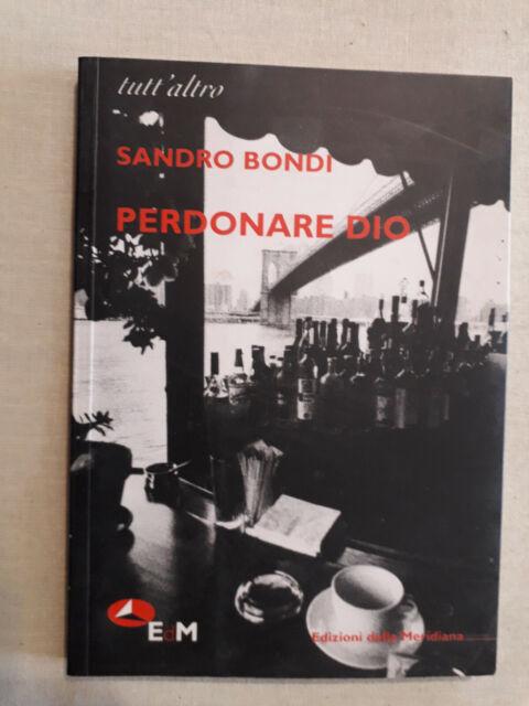 """""""PERDONARE DIO """" SANDRO BONDI - EDIZIONI DELLA MERIDIANA - 2007 - BUONE COND."""