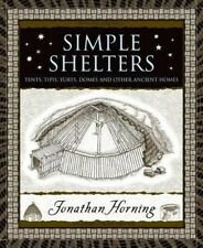 Simple Shelters: Tents, Tipis, Yurts, Domes and Other Ancient Homes by Jonathan