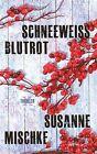 Schneeweiß, blutrot von Susanne Mischke (2013, Taschenbuch)