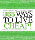 365 Ways to Live Cheap: Your Everyday Guide to Saving Money by Trent Hamm (Paperback, 2008)