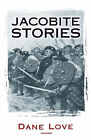 Jacobite Stories by Dane Love (Paperback, 2007)