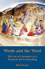 Words and the Word: The Use of Literature as a Practical Aid to Preaching by William R Anderson (Paperback, 2010)
