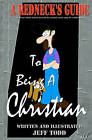 A Redneck's Guide: To Being a Christian by Jeff Todd (Paperback / softback, 2011)