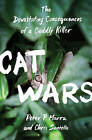 Cat Wars: The Devastating Consequences of a Cuddly Killer by Chris Santella, Peter P. Marra (Hardback, 2016)