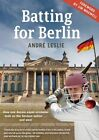 Batting for Berlin: How One Aussie Expat Cricketer Took on the German Nation... and Won! by Andre Leslie (Paperback, 2013)