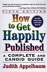 How to Get Happily Published: A Complete and Candid Guide by Judith Appelbaum (Paperback, 1997)