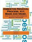 Asbestos Removal Process, Kit, Bags and Mask. by Greanna Friva Jainal, Engr MD Nursyazwi Mohammad (Paperback / softback, 2013)