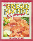 The Bread Machine Gourmet: Simple Recipes for Extraordinary Breads by Shea MacKenzie (Paperback, 2000)