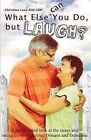 What Else Can You Do, But Laugh?: A Lighthearted Look at the Stress and Struggles of Alzheimer Disease and Dementia by Christina Luca (Paperback / softback, 2014)