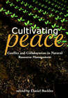 Cultivating Peace: Conflict and Collaboration in Natural Resource Management - Proceedings of Conference, Held in Washington DC, May, 1998 by World Bank Institute (Paperback, 2000)