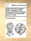 A Letter to the REV. Richard Elliott, in Refutation of His Charges Against the Unitarians, in a Sermon, at Huddersfield, March 11, 1792. by Thomas Smart (Paperback / softback, 2010)