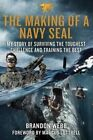 The Making of a Navy Seal: My Story of Surviving the Toughest Challenge and Training the Best by Brandon Webb, John David Mann (Hardback, 2015)