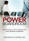 Power of the Boardroom: Redefining Life's Priorities: One Woman's Memoir by Rhonda B Gaines (Hardback, 2014)