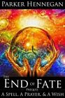 A Spell, a Prayer, & a Wish  : The End of Fate: Prequel by Parker Hennegan (Paperback / softback, 2015)