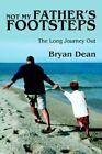 Not My Father's Footsteps 9780595337866 by Bryan Dean Book
