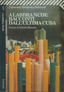 A labbra nude. Racconti dall'ultima Cuba. Danilo Manera, a cura di. 2000. III ED