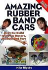 Amazing Rubber Band Cars: Easy-to-Build Wind-Up Racers, Models, and Toys by Mike Rigsby (Paperback, 2007)