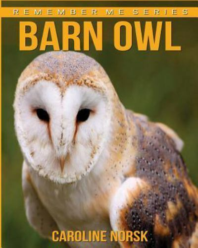 Remember Me: Barn Owl: Amazing Photos and Fun Facts Book ...