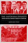 The Hatoyama Dynasty: Japanese Political Leadership through the Generations by Mayumi Itoh (Hardback, 2004)