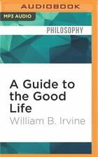 A Guide to the Good Life : The Ancient Art of Stoic Joy by William B. Irvine...
