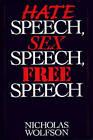Hate Speech, Sex Speech, Free Speech by Nicholas Wolfson (Hardback, 1997)