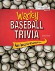 Wacky Baseball Trivia: Fun Facts for Every Fan by Matt Chandler (Hardback, 2016)
