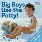 Big Boys Use the Potty! by DK (Board book)